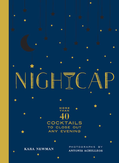 Nightcap - More than 40 Cocktails to Close Out Any Evening - cover