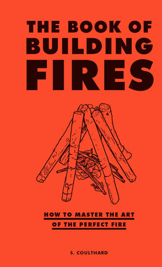 The Book of Building Fires - How to Master the Art of the Perfect Fire - cover