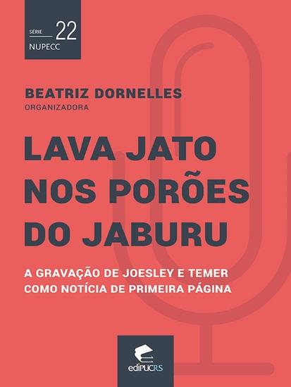 Lava Jato nos porões do Jaburu - a gravação de Joesley e Temer como notícia de primeira página - cover