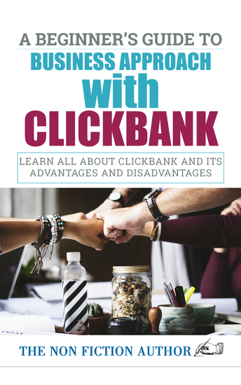 A Beginner's Guide to Business Approach with Clickbank - Learn All About Clickbank and its Advantages and Disadvantages - cover