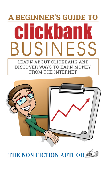 A Beginner's Guide to Clickbank Business - Learn About Clickbank and Discover Ways to Earn Money from the Internet - cover