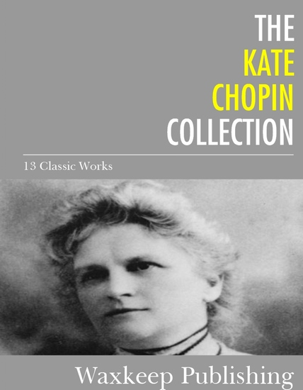 The Kate Chopin Collection - 13 Classic Works - cover