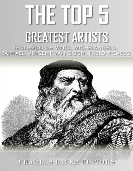 The Top 5 Greatest Artists - Leonardo Michelangelo Raphael Vincent Van Gogh and Pablo Picasso - cover