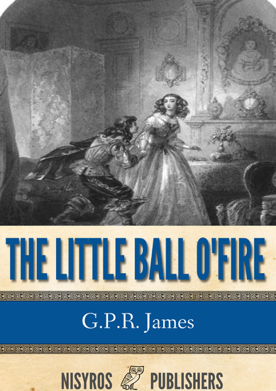 The Little Ball O' Fire or the Life and Adventures of John Marston Hall - cover