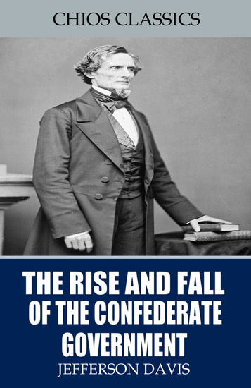 The Rise and Fall of the Confederate Government - cover