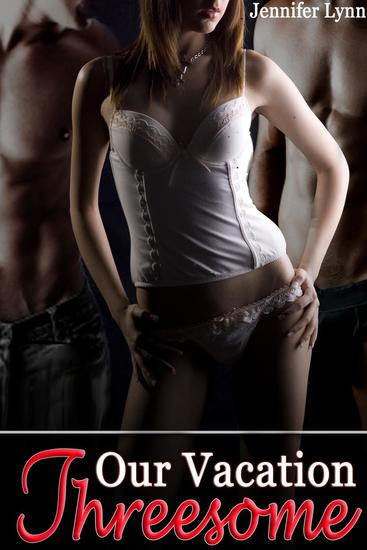 Our Vacation Threesome [MMF menage erotica] - cover