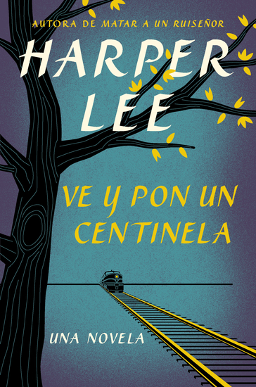 Ve y pon un centinela (Go Set a Watchman - Spanish Edition) - cover