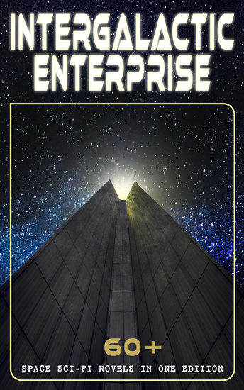 INTERGALACTIC ENTERPRISE: 60+ Space Sci-Fi Novels in One Edition - Intergalactic Wars Alien Attacks & Space Adventures: Space Viking The War of the Worlds A Voyage to Arcturus A Martian Odyssey Galactic Patrol Triplanetary Journey to Venus… - cover