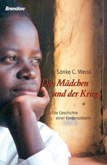 Das Mädchen und der Krieg - Die Geschichte einer Kindersoldatin - cover