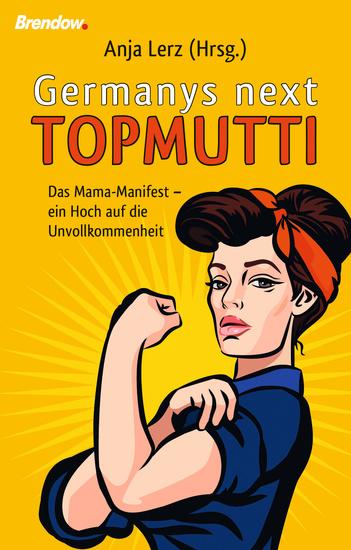 Germany´s next Topmutti - Das Mama-Manifest - ein Hoch auf die Unvollkommenheit - cover