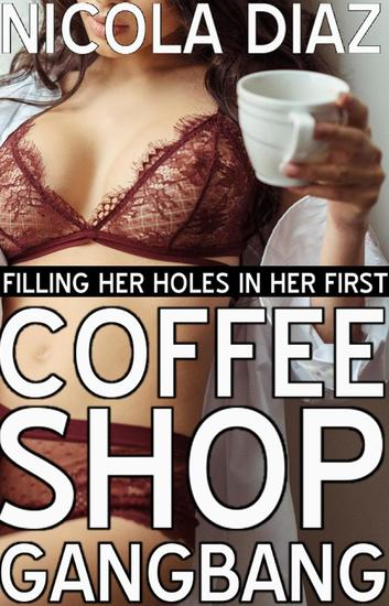 Filling Her Holes In Her First Coffee Shop Gangbang - cover