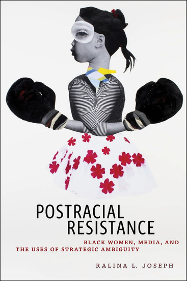 Postracial Resistance - Black Women Media and the Uses of Strategic Ambiguity - cover