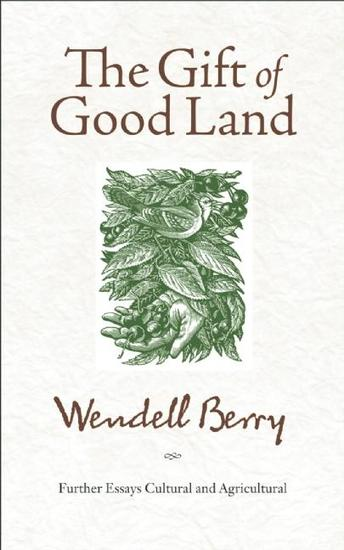 The Gift of Good Land - Further Essays Cultural and Agricultural - cover