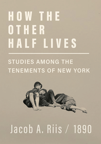 How the Other Half Lives - Studies Among the Tenements of New York - cover