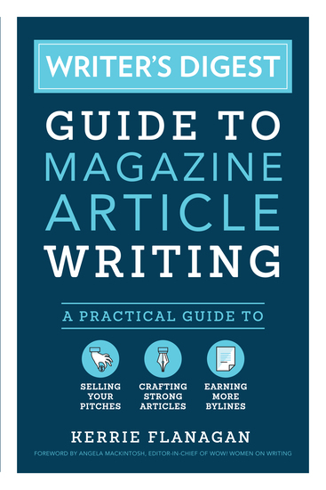 Writer's Digest Guide to Magazine Article Writing - A Practical Guide to Selling Your Pitches Crafting Strong Articles & Earning More Bylines - cover