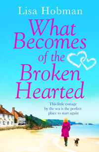 What Becomes of the Broken Hearted - The most heartwarming and feelgood novel you'll read this year