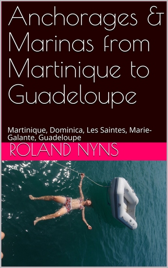 Anchorages & Marinas from Martinique to Guadeloupe - Martinique Dominica Les Saintes Marie-Galante Guadeloupe - cover