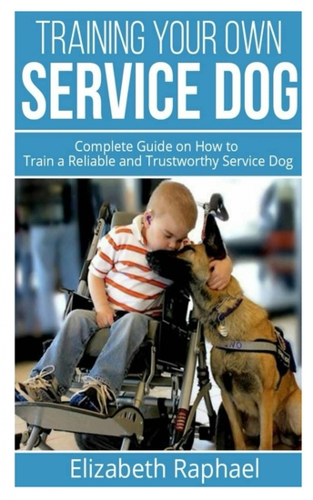 Training your Own Service Dog - Complete Guide on How to Train a Reliable and Trustworthy Service Dog - cover