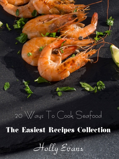 20 Ways To Cook Seafood - The Easiest Recipes Collection - cover