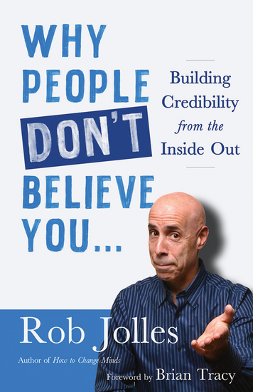 Why People Don't Believe You… - Building Credibility from the Inside Out - cover
