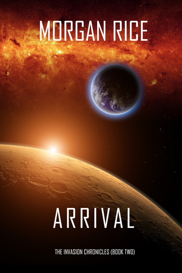 Arrival (The Invasion Chronicles—Book Two): A Science Fiction Thriller - cover
