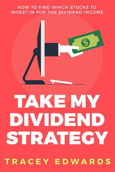 Take My Dividend Strategy: How To Find Which Stocks To Invest In For The Dividend Income - cover