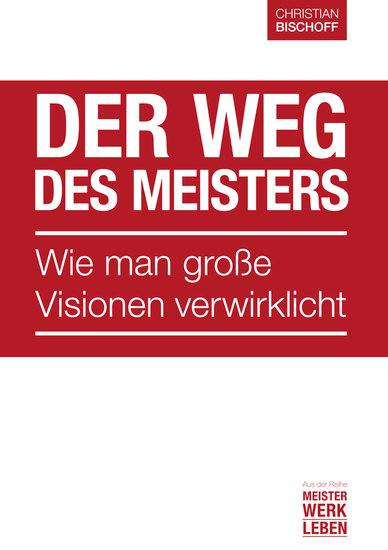 Der Weg des Meisters - Wie man große Visionen verwirklicht - cover