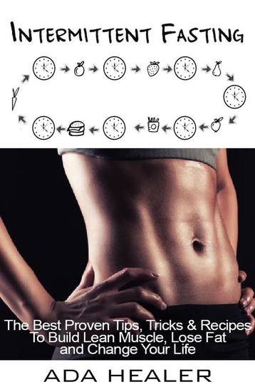 Intermittent Fasting The Best Proven Tips Tricks & Recipes To Build Lean Muscle Lose Fat and Change Your Life - cover