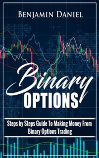 Binary Options - Steps by Steps Guide To Making Money From Binary Options Trading - cover