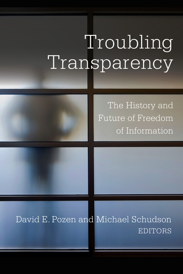 Troubling Transparency - The History and Future of Freedom of Information - cover