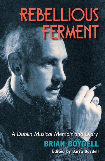 Rebellious Ferment - A Dublin Musical Memoir and Diary - cover