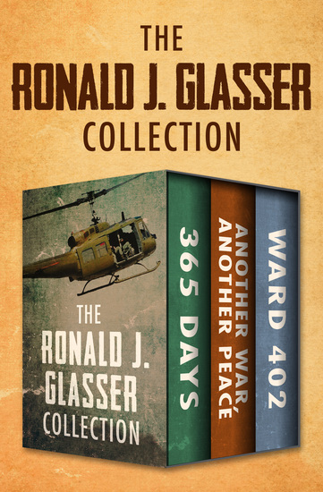 The Ronald J Glasser Collection - 365 Days; Another War Another Peace; and Ward 402 - cover