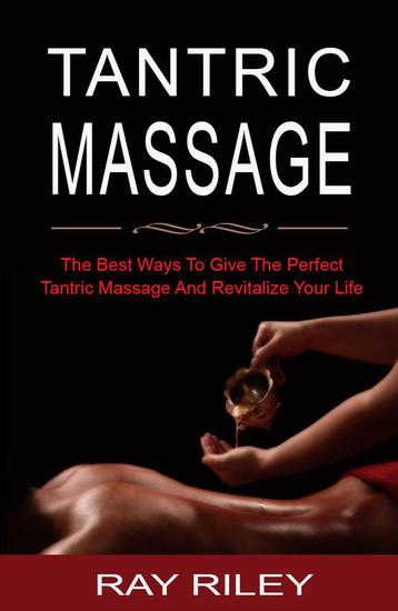 Tantric Massage For Beginners - The Best Ways To Give The Perfect Tantric Massage And Revitalize Your Life - cover