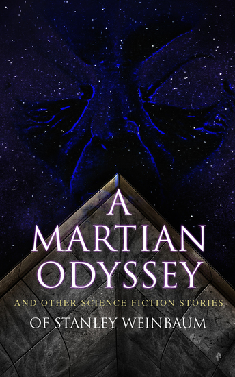 A Martian Odyssey and Other Science Fiction Stories of Stanley Weinbaum - Valley of Dreams Flight on Titan Parasite Planet The Lotus Eaters The Worlds of If The Ideal The Planet of Doubt The Red Peri The Mad Moon The Point of View - cover