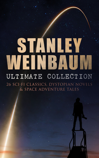 STANLEY WEINBAUM Ultimate Collection: 26 Sci-Fi Classics Dystopian Novels & Space Adventure Tales - A Martian Odyssey The Mad Moon The Planet of Doubt Tidal Moon The Black Flame The Dark Other Dawn of Flame The Point of View The Worlds of If - cover
