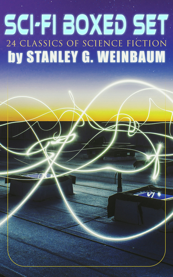 SCI-FI Boxed Set: 24 Classics of Science Fiction by Stanley G Weinbaum - Post-Apocalyptic Novels & Space Exploration Stories; Including A Martian Odyssey The Mad Moon The Planet of Doubt Tidal Moon The Black Flame The Dark Other - cover