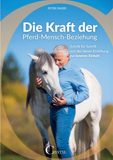 Die Kraft der Pferd-Mensch-Beziehung - Schritt für Schritt von der reinen Erziehung zur inneren Einheit - cover