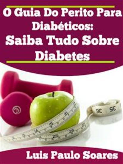 O Guia do perito para diabéticos: - Saiba tudo sobre diabetes! - cover