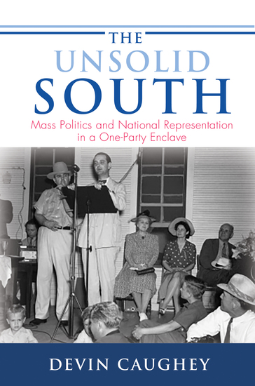 The Unsolid South - Mass Politics and National Representation in a One-Party Enclave - cover