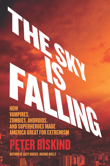 The Sky Is Falling - How Vampires Zombies Androids and Superheroes Made America Great for Extremism - cover