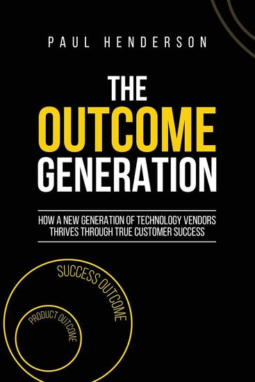 The Outcome Generation - How a New Generation of Technology Vendors Thrives Through True Customer Success - cover