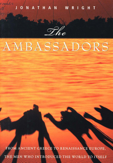 The Ambassadors - From Ancient Greece to Renaissance Europe the Men Who Introduced the World to Itself - cover