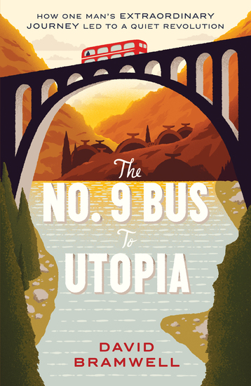 The No9 Bus to Utopia - How one man's extraordinary journey led to a quiet revolution - cover