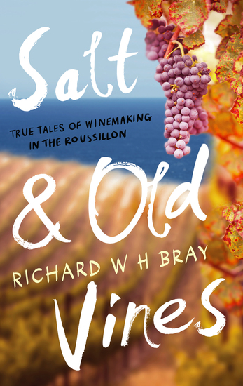Salt & Old Vines - True Tales of Winemaking in the Roussillon - cover