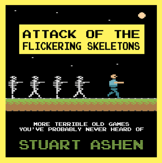 Attack of the Flickering Skeletons - More Terrible Old Games You've Probably Never Heard Of - cover