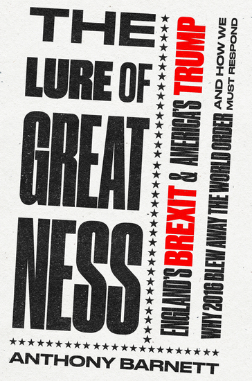The Lure of Greatness - England's Brexit and America's Trump - cover