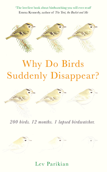 Why Do Birds Suddenly Disappear? 200 birds 12 months 1 lapsed birdwatcher - 200 birds 12 months 1 lapsed birdwatcher - cover