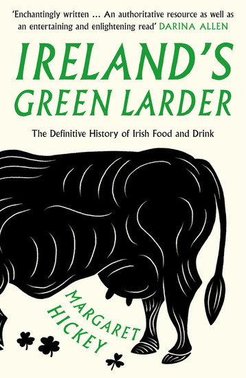 Ireland's Green Larder - The Definitive History of Irish Food and Drink - cover