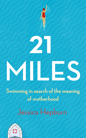 21 Miles - Swimming in Search of the Meaning of Motherhood - cover