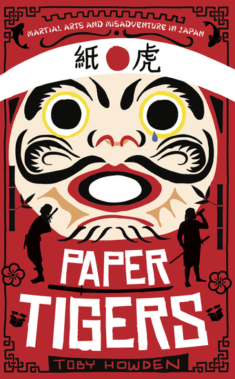Paper Tigers - Martial arts and misadventure in Japan - cover